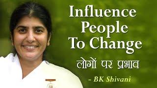 Influence People To Change: 26b: BK Shivani (English Subtitles)