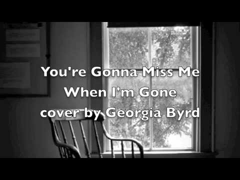 """You're Gonna Miss Me When I'm Gone"" cover by Georgia Byrd"