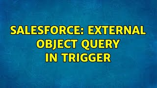 Salesforce: External Object Query in trigger (2 Solutions!!)