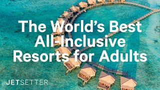 #GoLater: The World's Best All-Inclusive Resorts for Adults | Jetsetter.com
