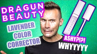 BUT WHYYY?? DRAGUN BEAUTY Lavender Color Corrector Review!