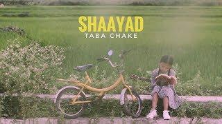 Taba Chake - Shaayad (Official Video) - YouTube
