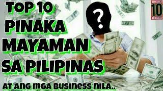 TOP 10 PINAKAMAYAMAN SA PILIPINAS
