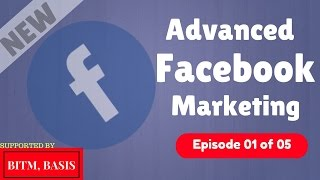 Advanced Facebook Marketing Bangla Tutorial 2017 [Part 1 of 05] | Learn How To Advertise On Facebook