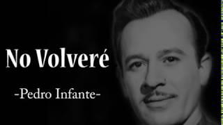 No Volveré   Pedro Infante. (Letra)