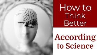 How to think better, according to science