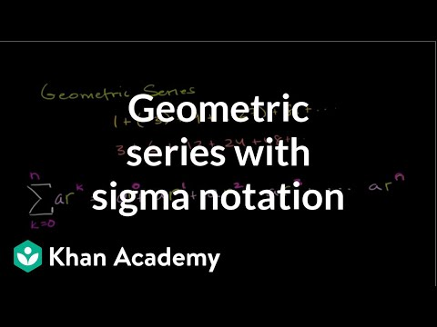 Geometric series with sigma notation (video) | Khan Academy