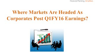 Where Markets Are Headed As Corporates Post Q1FY16 Earnings?