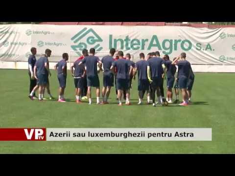 Azerii sau luxemburghezii pentru Astra