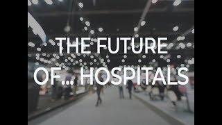 The Future Of... Hospitals