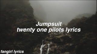 Jumpsuit    twenty one pilots Lyrics
