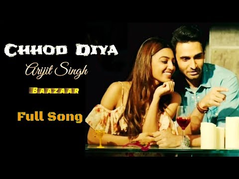 Arijit Singh | Chhod Diya | Baazaar Movie | Full Song | 2018 | Sad Song | New Song
