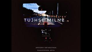 Apoorv Srivastava, Danvendra Arya - Tujhse Milne (Official