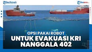 Evakuasi KRI Nanggala-402, TNI AL Buka Opsi Gunakan Robot untuk Pasang Pengait di Kedalaman Laut
