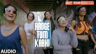 Aaoge Tum Kabhi Full Song (Audio) | Angry Indian Goddesses | T-Series