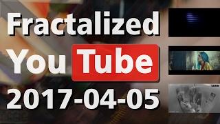 Fractalized YouTube 2017-04-05