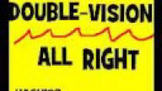 DOUBLE VISION---ALL RIGHT