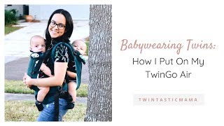 Babywearing Twins: How I Put On My TwinGo Air | Twintastic Mama