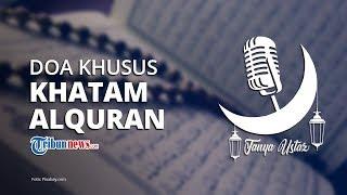 Adakah Doa Khusus saat Khatam Alquran di Bulan Puasa Ramadan?