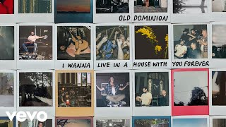 Old Dominion I Wanna Live In A House With You Forever