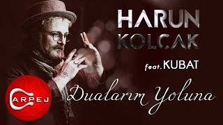 Harun Kolçak - Dualarım Yoluna (feat. Kubat) (Official Audio)