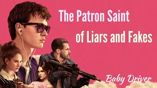 Baby Driver - The Patron Saint of Liars and Fakes (Fall Out Boy)