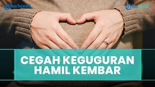 Berisiko Tinggi, Berikut Cara Mencegah Keguguran pada Kehamilan Janin Kembar