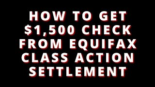 EQUIFAX SETTLEMENT HOW TO GET 1500 DOLLARS