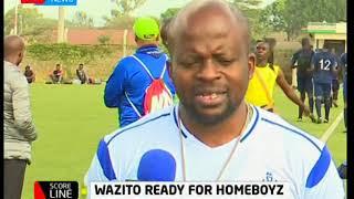 Scoreline - 17th February 2018: Wazito FC ready for Homeboyz