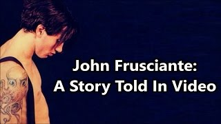<b>John Frusciante</b> A Story Told In Video