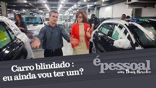 Carro blindado : eu ainda vou ter um? | É Pessoal com Thais Herédia - Canal My News