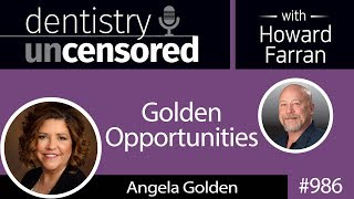Dentistry Uncensored with Dr. Howard Farran of Dental Town and Angela Golden of Golden Opportunities
