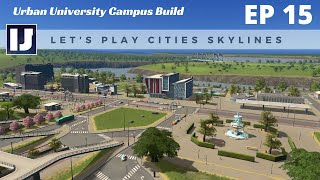Let's Play Cities: Skylines EP15: Urban University Campus Build