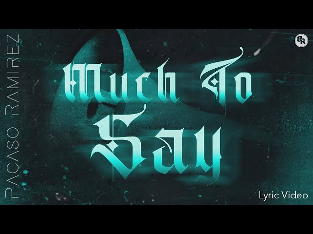 Much to Say by Pacaso Ramirez [Lyric Video]