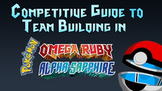 Competitive Guide to Team Building in Pokemon Omega Ruby and Alpha Sapphire