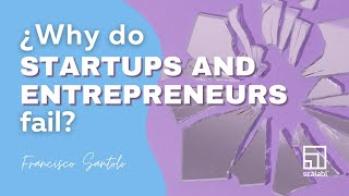 Hidden reasons why Startups and Entrepreneurs fail by Francisco Santolo, Scalabl CEO