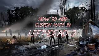 HOW TO INSTALL CUSTOM MAPS (ADD-ON CAMPAIGNS) IN LEFT4DEAD2! (non-steam)