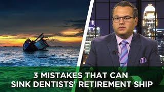 3 Mistakes That Can Sink Dentists' Retirement Ship