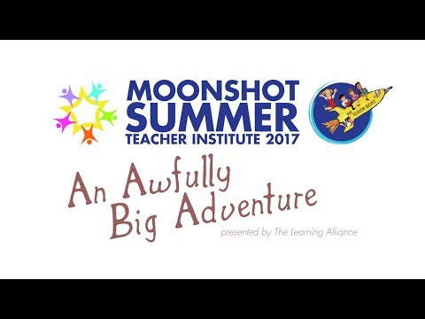 An Awfully Big Adventure: Moonshot Institute Summer Workshop