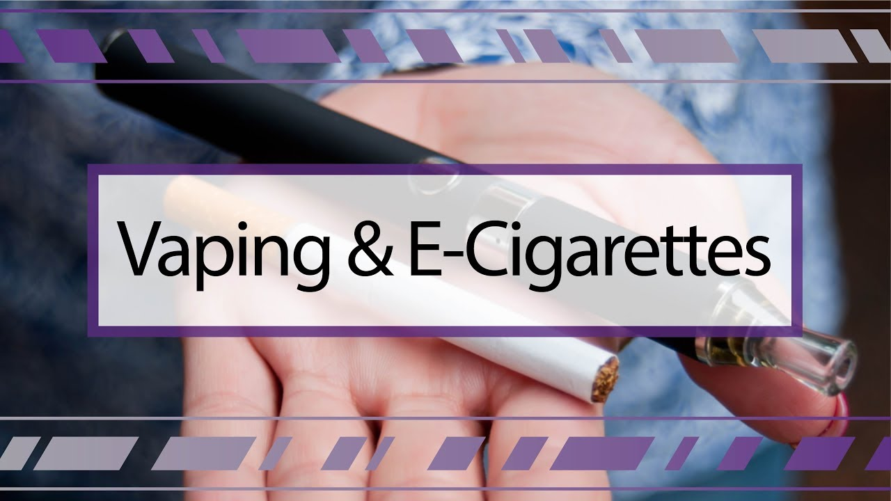 Vaping & E-Cigarettes