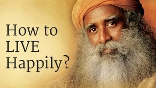 How to Live Happily? Sadhguru Answers