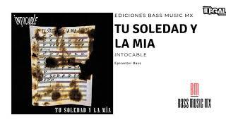 """Intocable   Tu Soledad Y La Mía """"EPICENTER BASS HQ"""""""