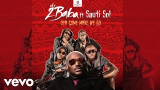 2Baba - Oya Come Make We Go [Official Audio] ft. Sauti Sol