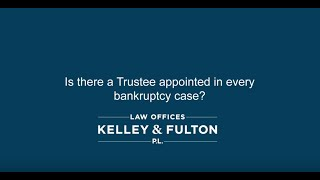 Is there a trustee appointed in every bankruptcy case?