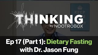 THINKING Podcast || Episode 17 (Part 1): Dietary Fasting with Dr. Jason Fung