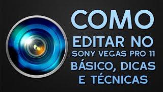 Como editar vídeos no Sony Vegas Pro 11: Básico e Técnicas de Edição