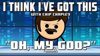 "I Think I've Got This With Chip Chapley - Episode 9 ""Oh, My God?"""