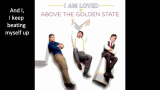 I Am Loved by Above the Golden State (with lyrics)