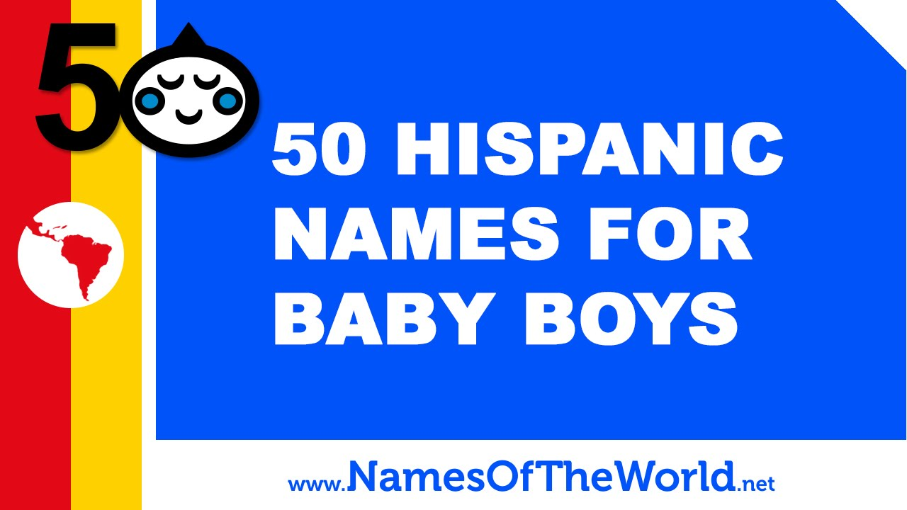 50 Hispanic names for baby boys - the best baby names - www.namesoftheworld.net