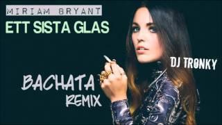Miriam Bryant - Ett sista glas (DJ Tronky Bachata Remix)